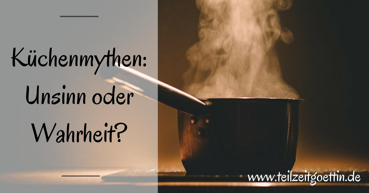 Küchenmythen: Unsinn oder Wahrheit?